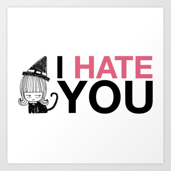 I Hate You / Witch Art Print