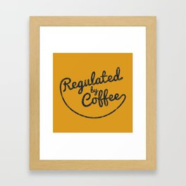Regulated by Coffee // Caffeine Addict Typography Cafe Barista Humor Retro Vintage Quotes Framed Art Print