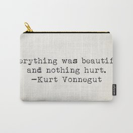 """""""Everything was beautiful and nothing hurt."""" -Kurt Vonnegut  Carry-All Pouch"""