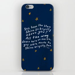 """""""See How The Stars Shine So Brightly Above You? All The Way Down Here On Earth, You Were Made To Shine Brightly, Too."""" iPhone Skin"""