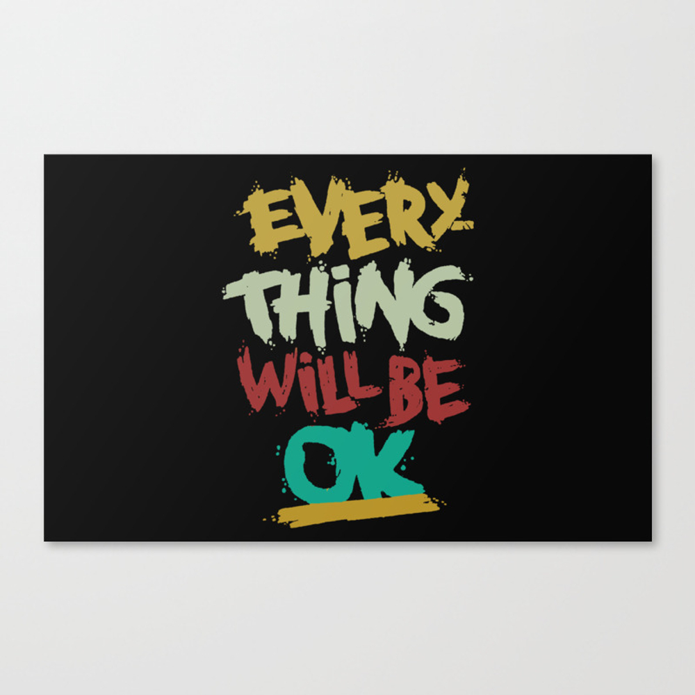 Every Thing Will Be Ok Canvas Print by Trison CNV8810705