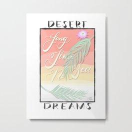 Desert Dreams Metal Print