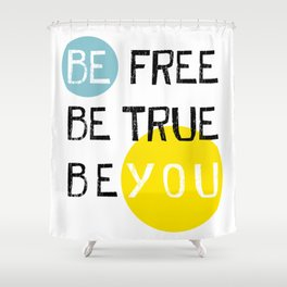 Be free be true be you Shower Curtain