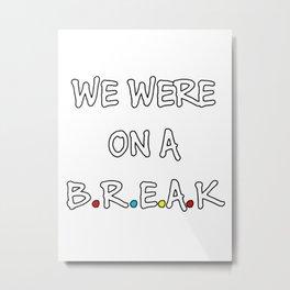 we ware on a break Metal Print