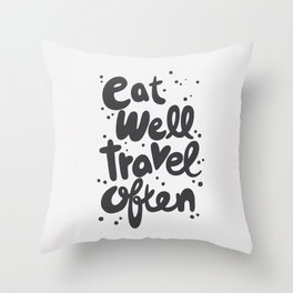 Eat Well Travel Often, quote, typography art Throw Pillow