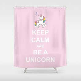 Keep calm and be a Unicorn Shower Curtain
