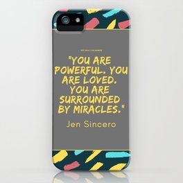 """""""You are powerful. You are loved. You are surrounded by miracles."""" Jen Sincero iPhone Case"""