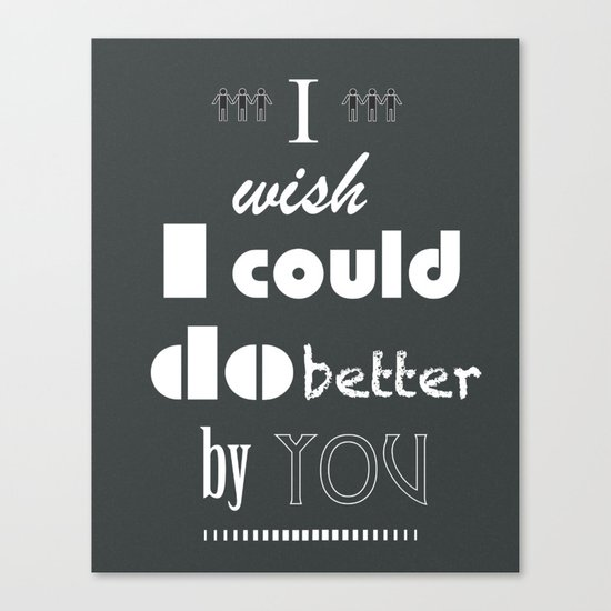 I Wish I Could Do Better By You Canvas Print