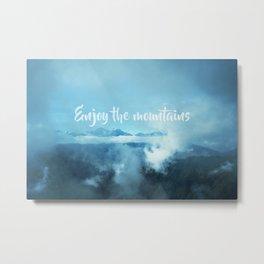Enjoy the mountains Metal Print