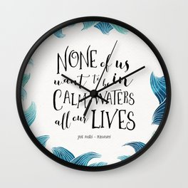 None of us want to be in calm waters all our lives Wall Clock