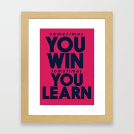 Sometimes you win, sometimes you learn, life lesson, typography inspiration , think positive vibes Framed Art Print
