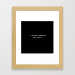 I love my brokenness and yours. ™ Framed Art Print