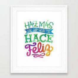 Haz más de lo que te hace feliz Framed Art Print