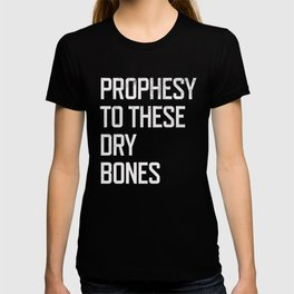 Prophesy to These Dry Bones T-shirt