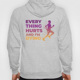 Every thing Hurts and I'm Dying Running Hoody