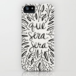 Whatever Will Be, Will Be – Black Ink iPhone Case