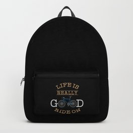 Cycling - Life Is Really Good Ride On Backpack