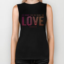 Put energy into the things you love Biker Tank