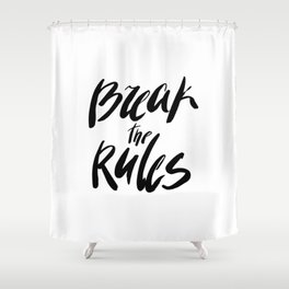 Break the rules! Shower Curtain