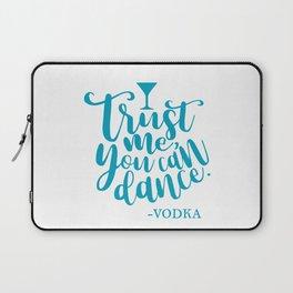 Trust Me You Can Dance. -Vodka Laptop Sleeve