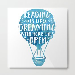 Reading is like Dreaming with Your Eyes Open Metal Print