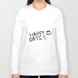 Happy Days !! Long Sleeve T-shirt