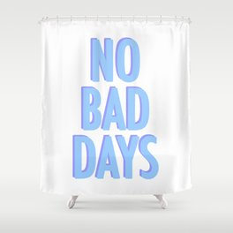 No Bad Days Pastel Blue Shower Curtain