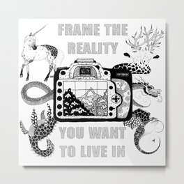FRAME THE REALITY YOU WANT TO LIVE IN Metal Print