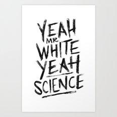 YEAH, Mr White! Art Print