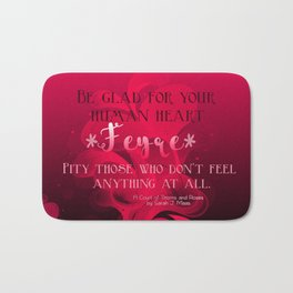 Be Glad for Your Heart Feyre- A Court of Thorns and Roses Quote Bath Mat