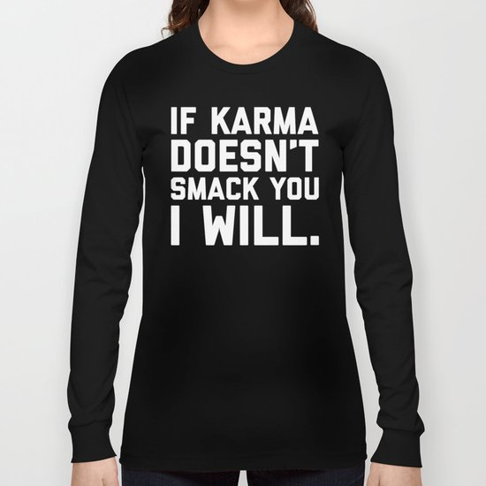 Karma Smack You Funny Quote Long Sleeve T-shirt