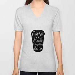 Coffee makes everything better Unisex V-Neck