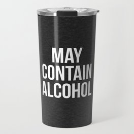 May Contain Alcohol Funny Quote Travel Mug