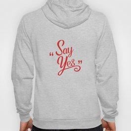 Say Yes Hoody