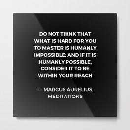 Stoic Wisdom Quotes - Marcus Aurelius Meditations - Mastery Metal Print