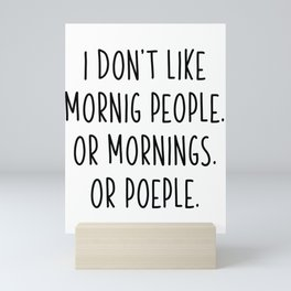 I Do not Like Morning People Or Mornings Or People Mini Art Print
