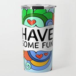 Have Some Fun Travel Mug