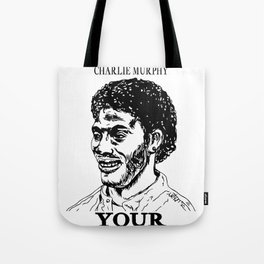 Show Charlie Murphy Your Titties Tote Bag