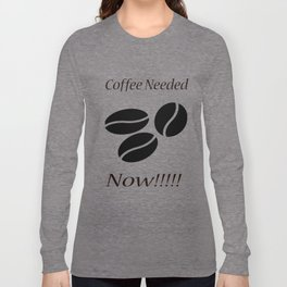 Coffee Needed Now Long Sleeve T-shirt