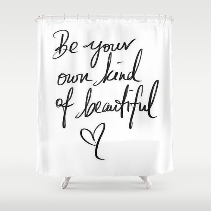 Be Your Own Kind Of Beautiful Shower Curtain