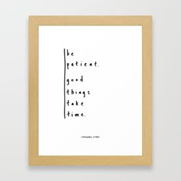 "Be Patient - Design #3 of the ""Words To Live By"" series Framed Art Print"