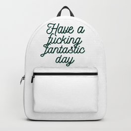 Have a fucking fantastic day Backpack