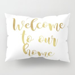 Welcome to our home Pillow Sham