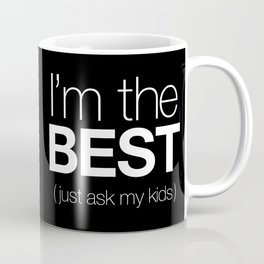 I'm The Best (Just Ask My Kids) Coffee Mug
