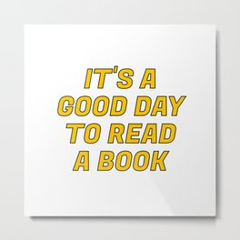 It's a Good Day to Read a Book yellow Metal Print