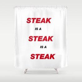 Steak is a Steak Shower Curtain