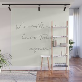 We'll never have today again, carpe diem, make the most out of life, achieve dreams, David Jones Wall Mural