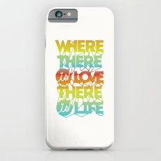 Where There Is Love, There Is Life iPhone 6s Slim Case