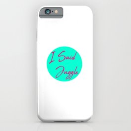 I Said Juggle Fun Juggling Gift iPhone Case