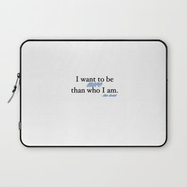 I want to be more than who I am. - Kate Beckett Laptop Sleeve